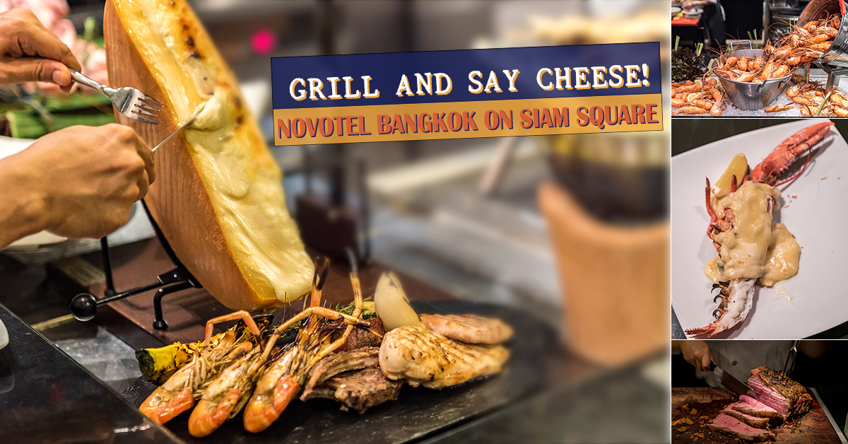 Grill and say CHEESE Novotel Bangkok Siam Square
